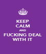 KEEP CALM AND FUCKING DEAL WITH IT - Personalised Poster A4 size