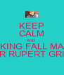 KEEP CALM AND FUCKING FALL MADLY FOR RUPERT GRINT - Personalised Poster A4 size