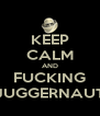 KEEP CALM AND FUCKING JUGGERNAUT - Personalised Poster A4 size
