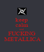 keep calm and FUCKING  METALLICA - Personalised Poster A4 size