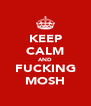 KEEP CALM AND FUCKING MOSH - Personalised Poster A4 size