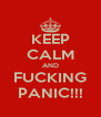 KEEP CALM AND FUCKING PANIC!!! - Personalised Poster A4 size