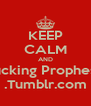KEEP CALM AND Fucking Prophesy .Tumblr.com - Personalised Poster A4 size