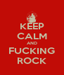 KEEP CALM AND FUCKING ROCK - Personalised Poster A4 size