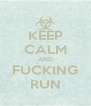 KEEP CALM AND FUCKING RUN - Personalised Poster A4 size