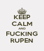 KEEP CALM AND FUCKING RUPEN - Personalised Poster A4 size