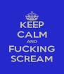 KEEP CALM AND FUCKING SCREAM - Personalised Poster A4 size