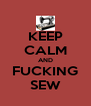 KEEP CALM AND FUCKING SEW - Personalised Poster A4 size