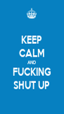 KEEP CALM AND FUCKING SHUT UP - Personalised Poster A4 size