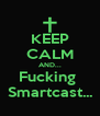 KEEP CALM AND... Fucking  Smartcast... - Personalised Poster A4 size