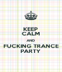 KEEP CALM AND FUCKING TRANCE PARTY - Personalised Poster A4 size