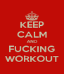 KEEP CALM AND FUCKING WORKOUT - Personalised Poster A4 size
