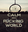 KEEP CALM AND FUCKING  WORLD - Personalised Poster A4 size