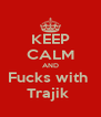 KEEP CALM AND Fucks with  Trajik  - Personalised Poster A4 size