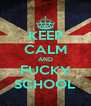 KEEP CALM AND FUCKY SCHOOL - Personalised Poster A4 size