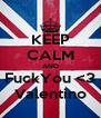 KEEP CALM AND FuckYou <3 Valentino - Personalised Poster A4 size
