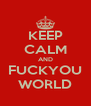 KEEP CALM AND FUCKYOU WORLD - Personalised Poster A4 size