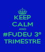 KEEP CALM AND #FUDEU 3º TRIMESTRE - Personalised Poster A4 size