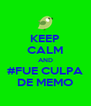 KEEP CALM AND #FUE CULPA DE MEMO - Personalised Poster A4 size