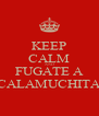 KEEP CALM AND FUGATE A CALAMUCHITA - Personalised Poster A4 size