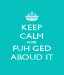 KEEP CALM AND FUH GED ABOUD IT - Personalised Poster A4 size