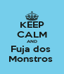 KEEP CALM AND Fuja dos  Monstros  - Personalised Poster A4 size