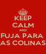 KEEP CALM AND FUJA PARA  AS COLINAS - Personalised Poster A4 size