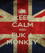 KEEP CALM AND FUK A MONKEY - Personalised Poster A4 size
