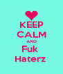 KEEP CALM AND Fuk  Haterz  - Personalised Poster A4 size
