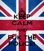 KEEP CALM AND FUK THE POLICE! - Personalised Poster A4 size