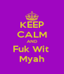 KEEP CALM AND Fuk Wit  Myah - Personalised Poster A4 size