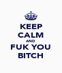KEEP CALM AND FUK YOU BITCH - Personalised Poster A4 size