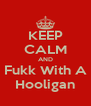 KEEP CALM AND Fukk With A Hooligan - Personalised Poster A4 size