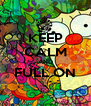 KEEP CALM AND FULL ON  - Personalised Poster A4 size