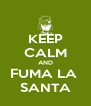 KEEP CALM AND FUMA LA  SANTA - Personalised Poster A4 size