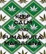 KEEP CALM AND FUMA MUITA MARIJUANA - Personalised Poster A4 size