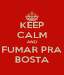 KEEP CALM AND FUMAR PRA BOSTA - Personalised Poster A4 size
