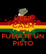 KEEP CALM AND FUMATE UN PISTO - Personalised Poster A4 size