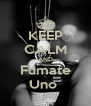 KEEP CALM AND Fumate Uno  - Personalised Poster A4 size