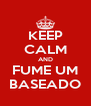 KEEP CALM AND FUME UM BASEADO - Personalised Poster A4 size