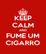 KEEP CALM AND FUME UM CIGARRO - Personalised Poster A4 size