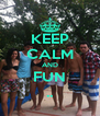 KEEP CALM AND FUN .. - Personalised Poster A4 size