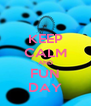 KEEP CALM AND FUN DAY - Personalised Poster A4 size