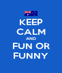 KEEP CALM AND FUN OR FUNNY - Personalised Poster A4 size