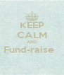 KEEP CALM AND Fund-raise    - Personalised Poster A4 size