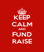KEEP CALM AND FUND RAISE - Personalised Poster A4 size