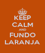 KEEP CALM AND FUNDO LARANJA - Personalised Poster A4 size