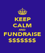 KEEP CALM AND FUNDRAISE $$$$$$$ - Personalised Poster A4 size