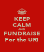 KEEP CALM AND FUNDRAISE For the URI - Personalised Poster A4 size