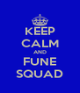 KEEP CALM AND FUNE SQUAD - Personalised Poster A4 size